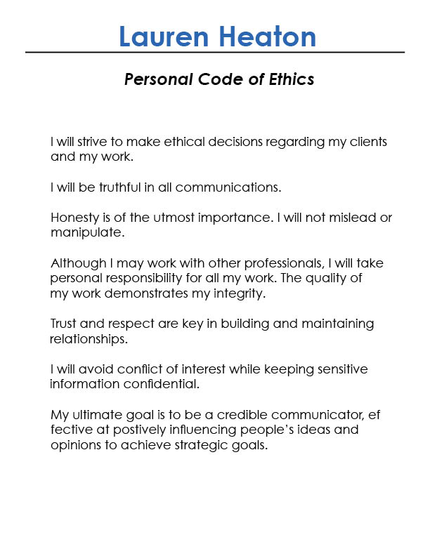 personal ethical statement Quick answer a personal ethics statement can be constructed from a person's beliefs and expectations, and it differs from person to person a personal ethics statement can be developed by listing a set of desired values, such as integrity, excellence and attitude, and attaching related behaviors to them.